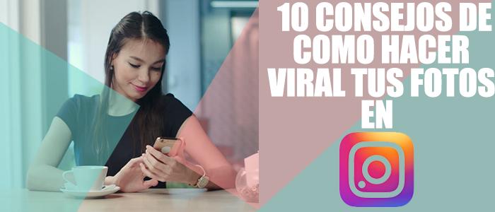 1O Consejos de Cómo Hacer Viral tus Fotos en Instagram