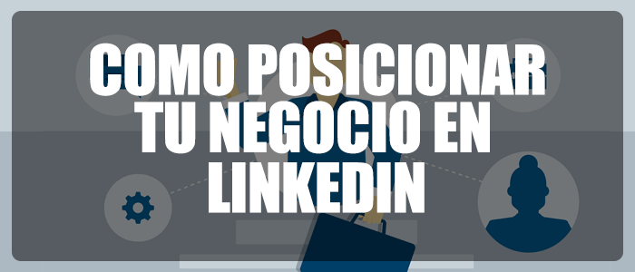 Como Posicionar Tú Negocio a Través de LinkedIn