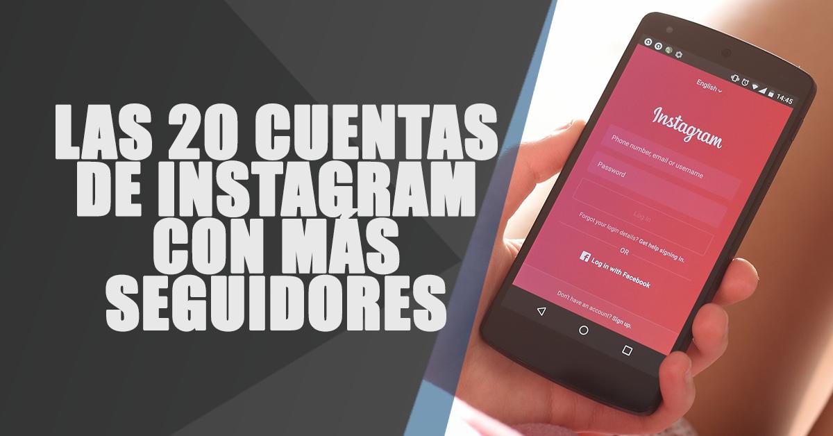 Las 20 Cuentas con Más Seguidores de Instagram